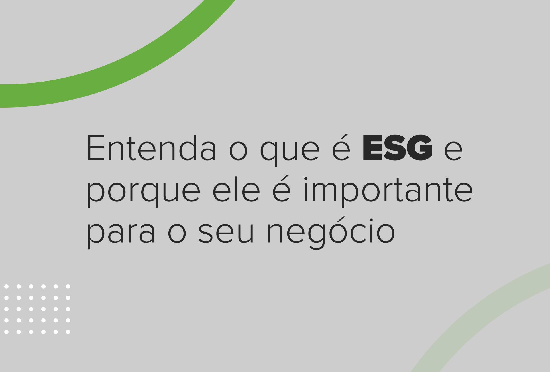 Entenda o que é ESG e porque ele é importante para o seu negócio
